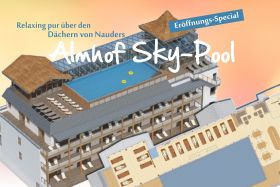 Almhof Sky-Pool: Eröffnungsspecial